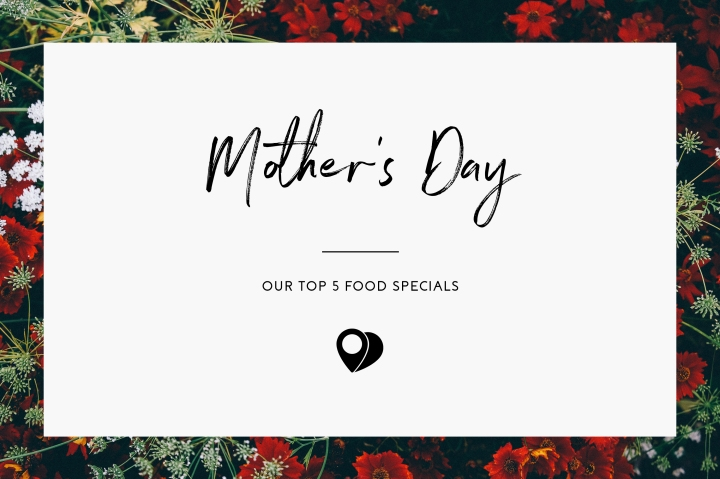 Mother's Day: top 5 food specials.